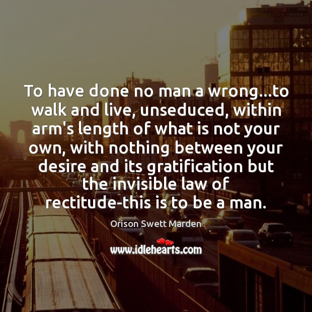 To have done no man a wrong…to walk and live, unseduced, Orison Swett Marden Picture Quote