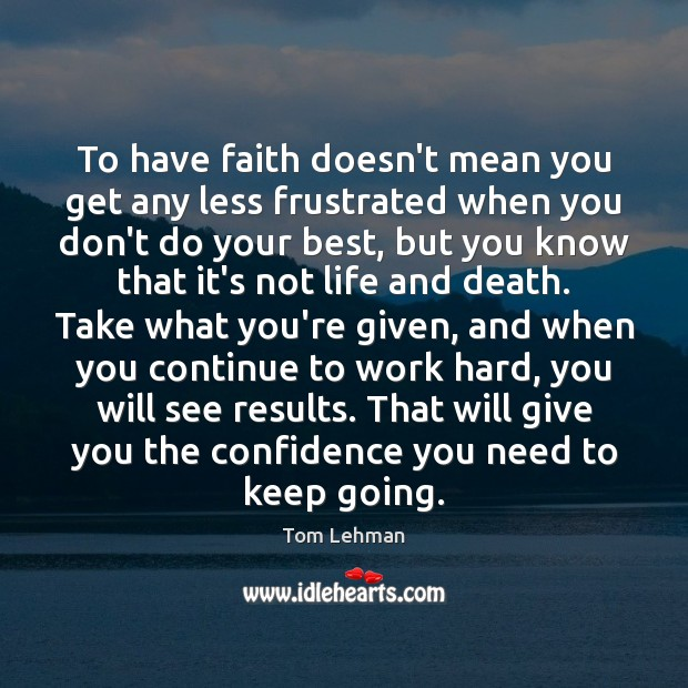 To have faith doesn't mean you get any less frustrated when you Confidence Quotes Image