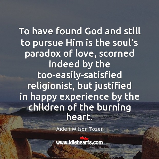 To have found God and still to pursue Him is the soul's Image