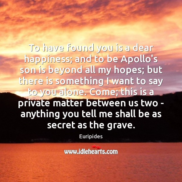 To have found you is a dear happiness; and to be Apollo's Son Quotes Image
