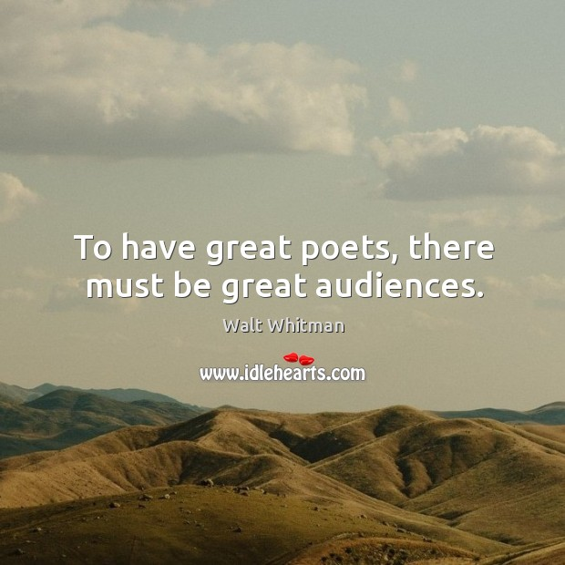 To have great poets, there must be great audiences. Image
