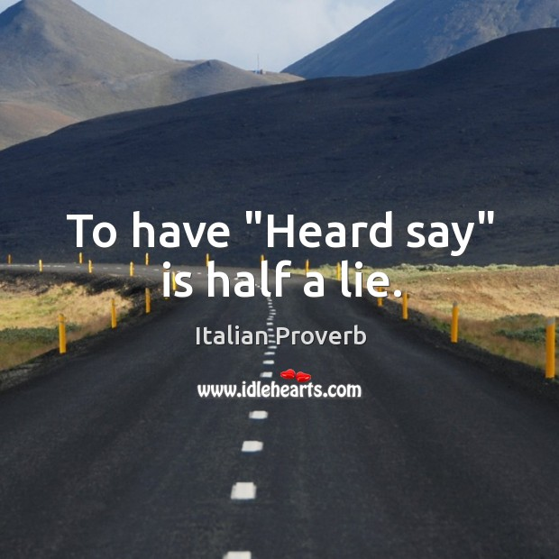 """To have """"heard say"""" is half a lie. Image"""