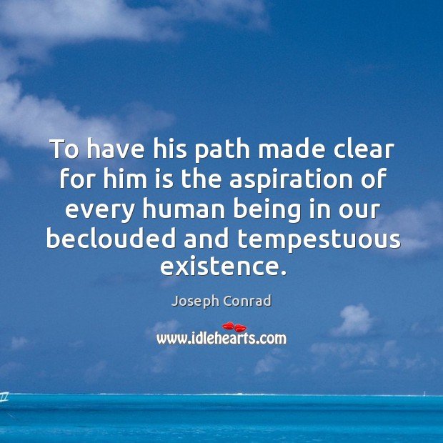 To have his path made clear for him is the aspiration of every human being in our beclouded and tempestuous existence. Image