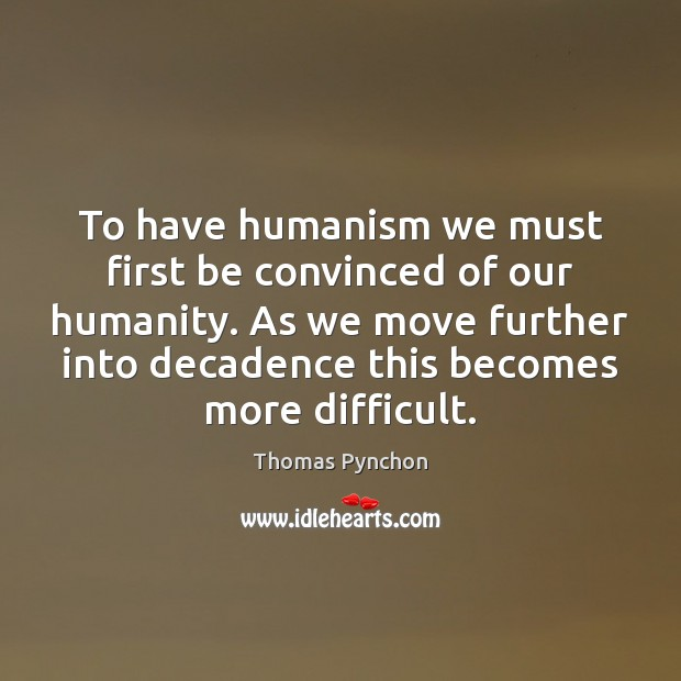 To have humanism we must first be convinced of our humanity. As Image