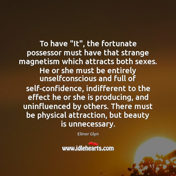 "To have ""It"", the fortunate possessor must have that strange magnetism which Image"