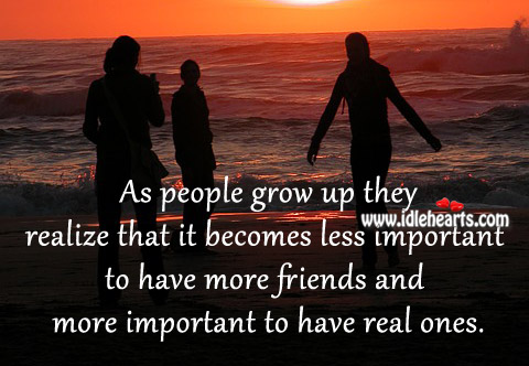 As People Grow Up They Realize That It Becomes Less Important