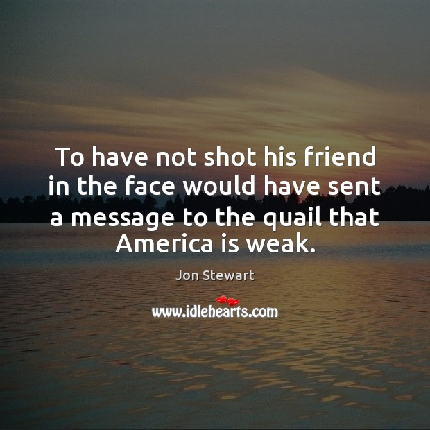 Image, To have not shot his friend in the face would have sent