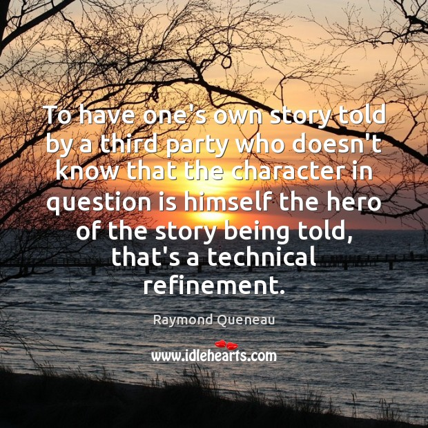 To have one's own story told by a third party who doesn't Raymond Queneau Picture Quote