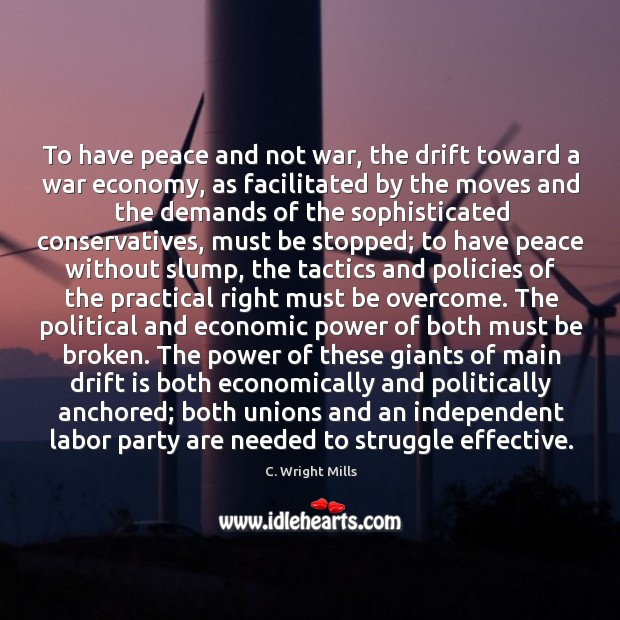 To have peace and not war, the drift toward a war economy, C. Wright Mills Picture Quote