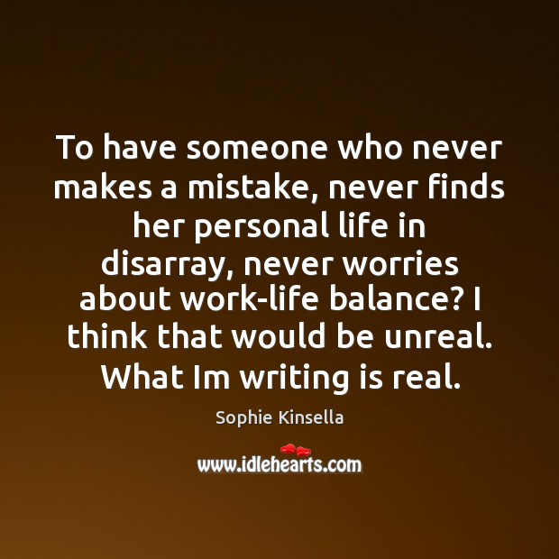 To have someone who never makes a mistake, never finds her personal Sophie Kinsella Picture Quote