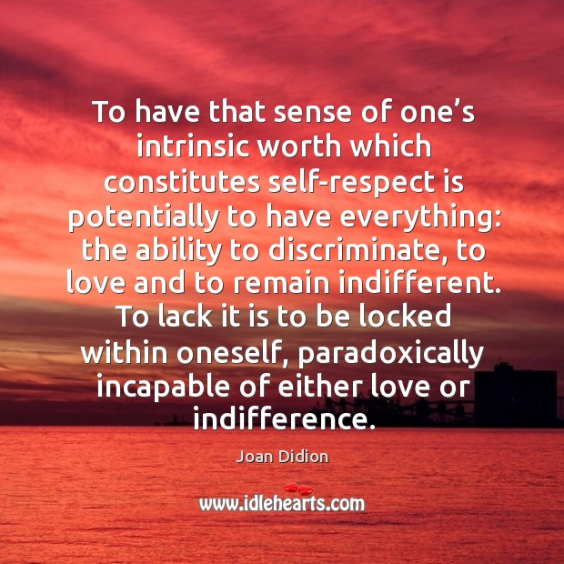 Image, To have that sense of one's intrinsic worth which constitutes self-respect is potentially to have everything: