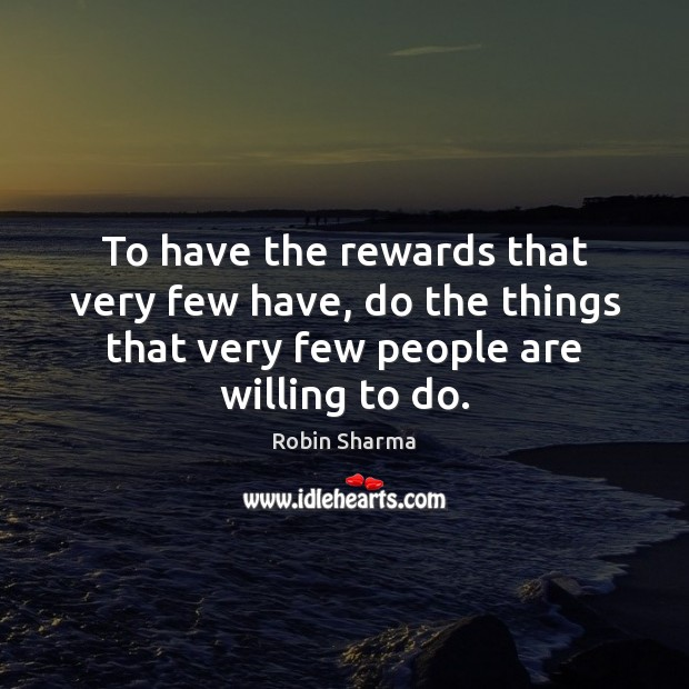 To have the rewards that very few have, do the things that Robin Sharma Picture Quote