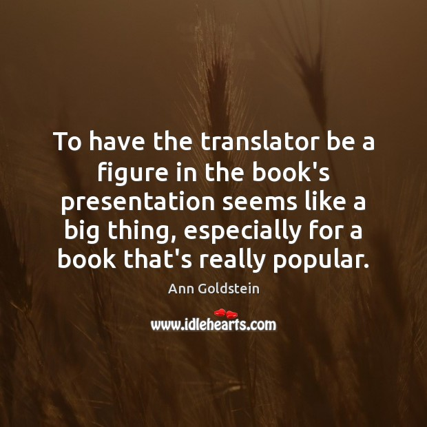 Image, To have the translator be a figure in the book's presentation seems