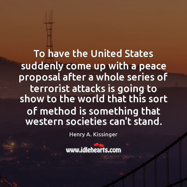 To have the United States suddenly come up with a peace proposal Image