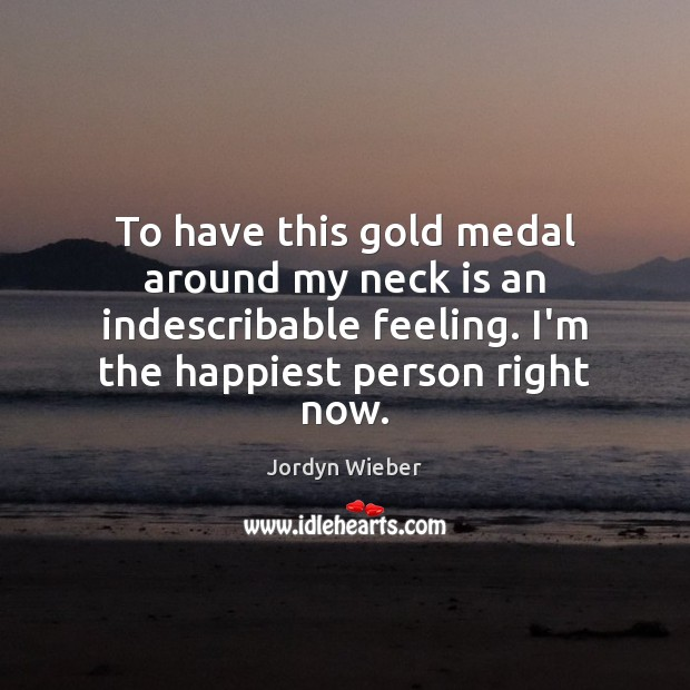 To have this gold medal around my neck is an indescribable feeling. Image