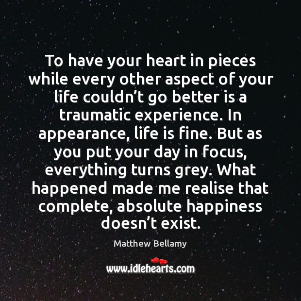 To have your heart in pieces while every other aspect of your Image