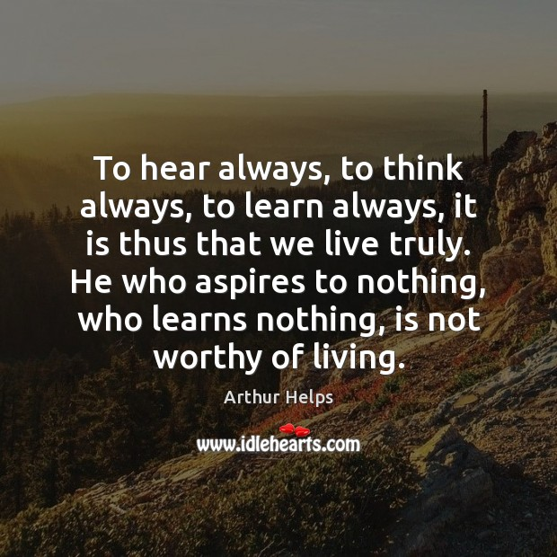 Image, To hear always, to think always, to learn always, it is thus