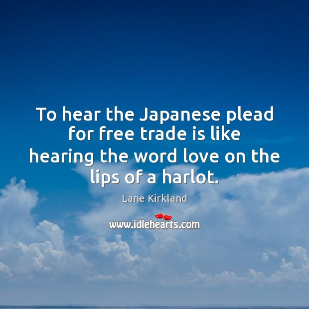 Image, To hear the Japanese plead for free trade is like hearing the