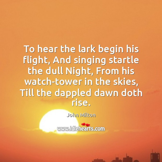To hear the lark begin his flight, And singing startle the dull Image