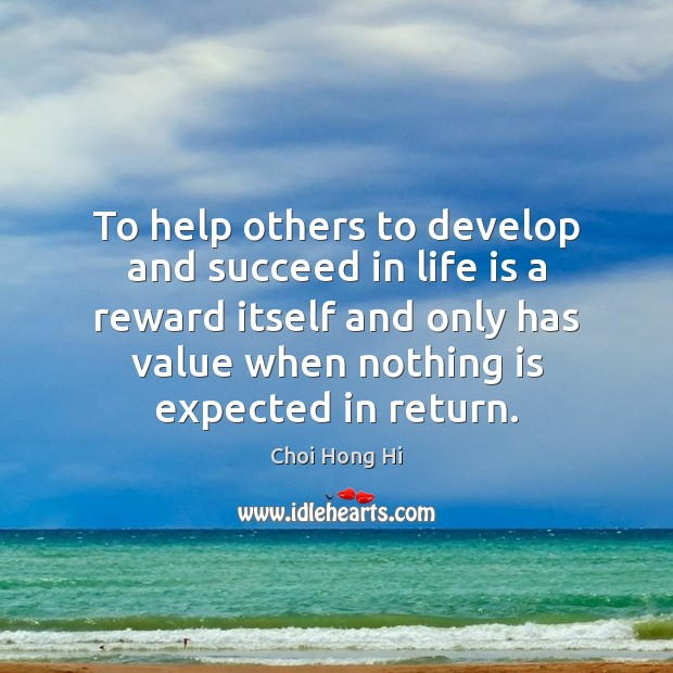 To help others to develop and succeed in life is a reward Image