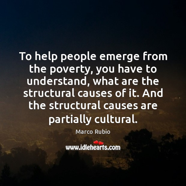 To help people emerge from the poverty, you have to understand, what Image