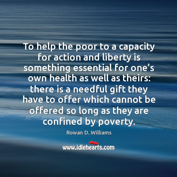 Image, To help the poor to a capacity for action and liberty is something essential for one's