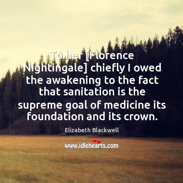 To her [Florence Nightingale] chiefly I owed the awakening to the fact Image