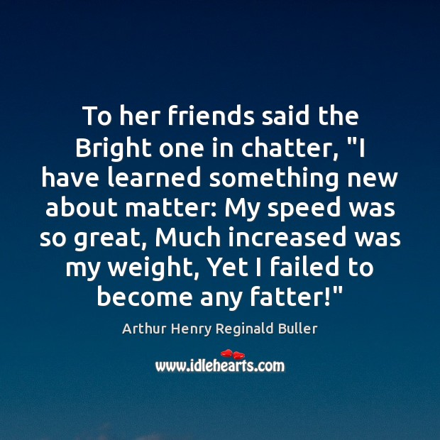 "Image, To her friends said the Bright one in chatter, ""I have learned"