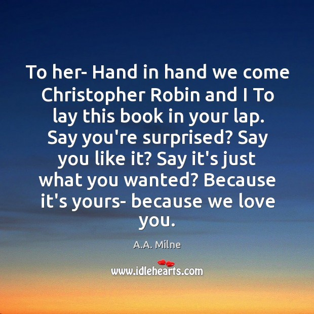 To her- Hand in hand we come Christopher Robin and I To Image
