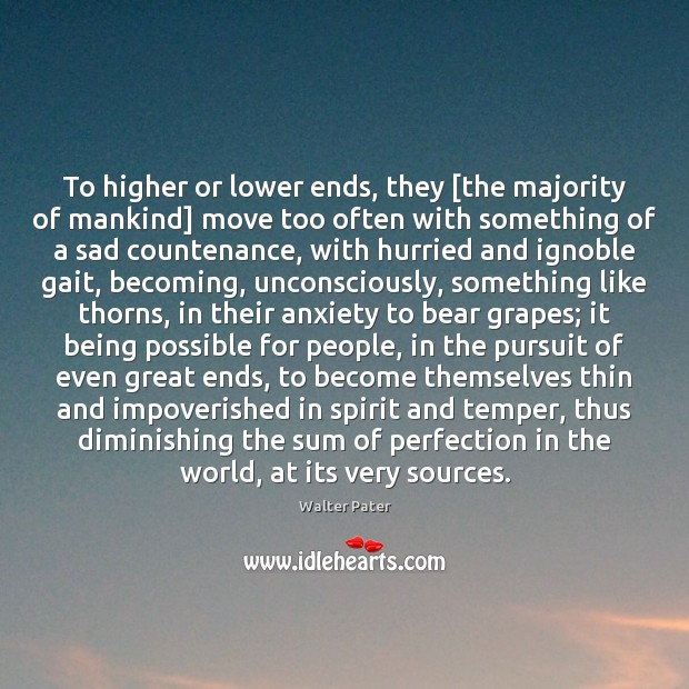 To higher or lower ends, they [the majority of mankind] move too Image
