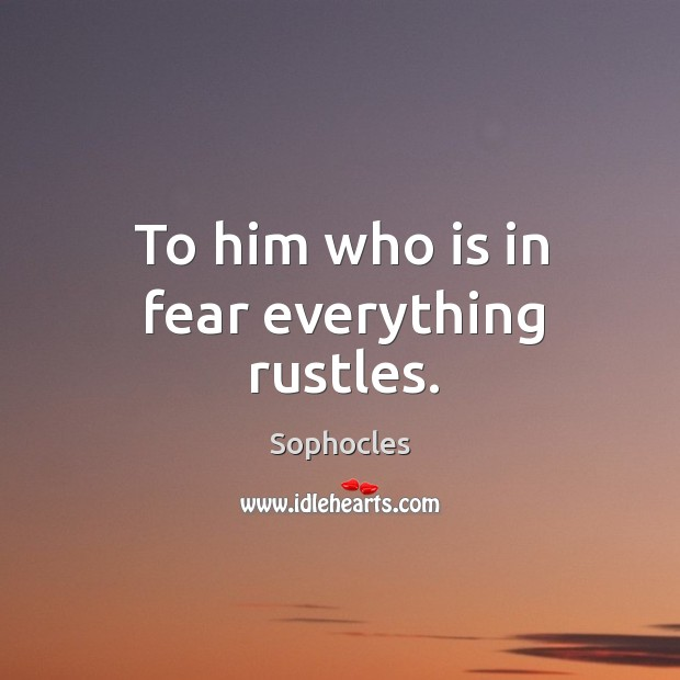Image, To him who is in fear everything rustles.