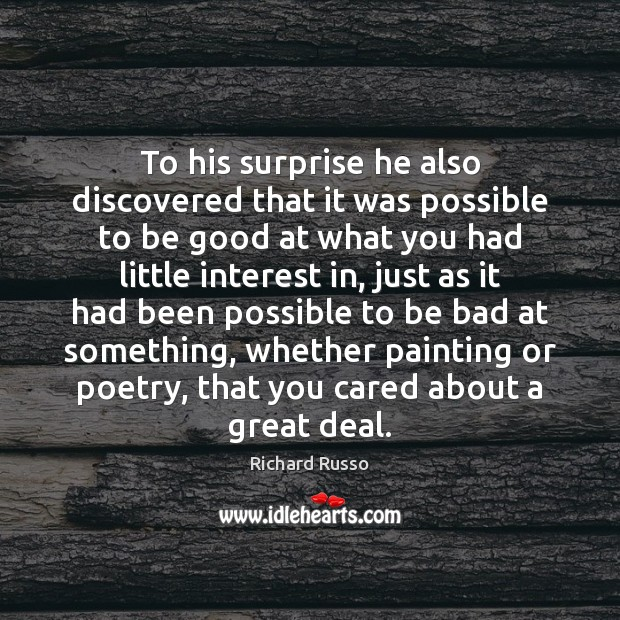 To his surprise he also discovered that it was possible to be Richard Russo Picture Quote