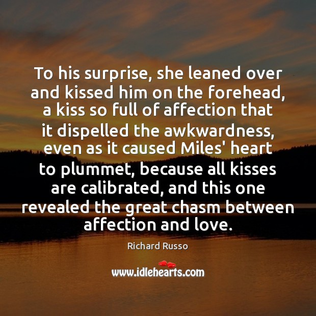 To his surprise, she leaned over and kissed him on the forehead, Richard Russo Picture Quote