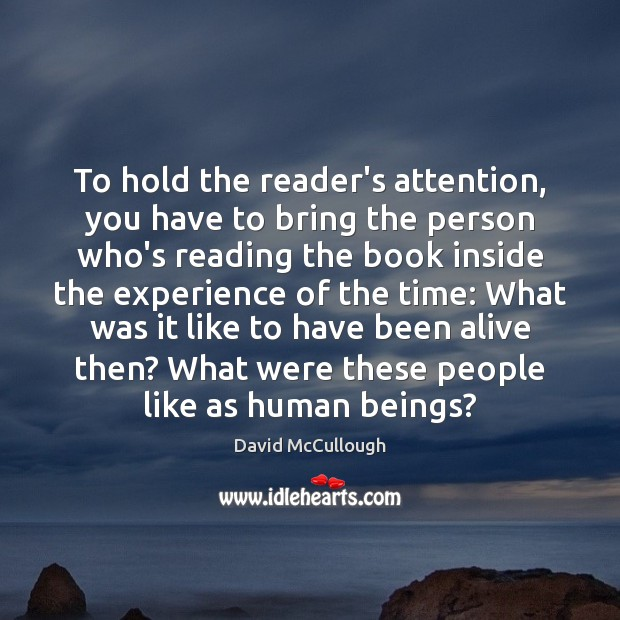 To hold the reader's attention, you have to bring the person who's Image
