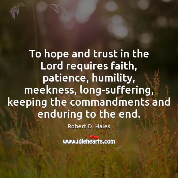 To hope and trust in the Lord requires faith, patience, humility, meekness, Image