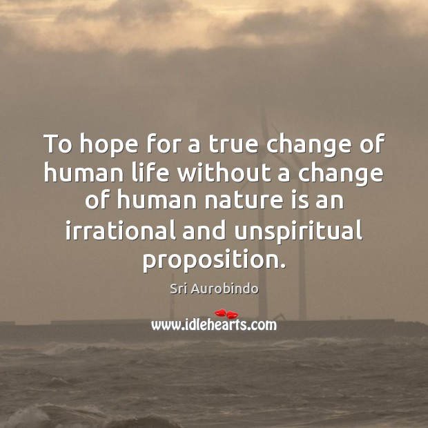 To hope for a true change of human life without a change Image
