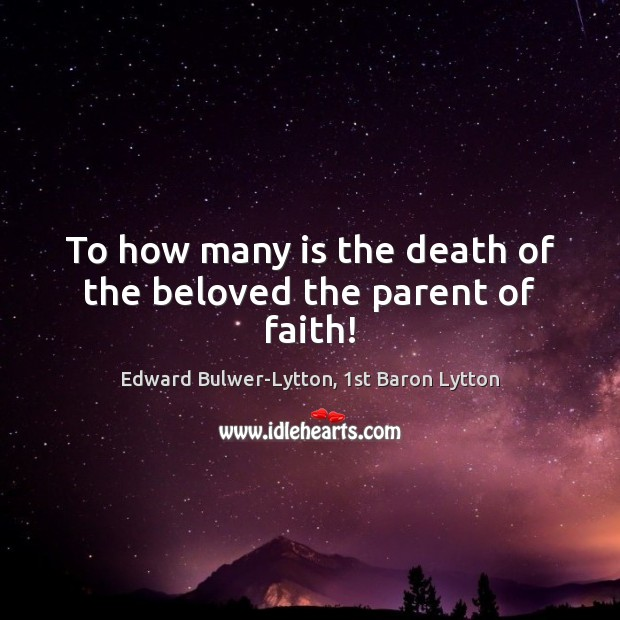 Image, To how many is the death of the beloved the parent of faith!