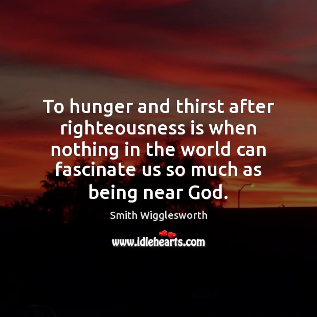 To hunger and thirst after righteousness is when nothing in the world Image