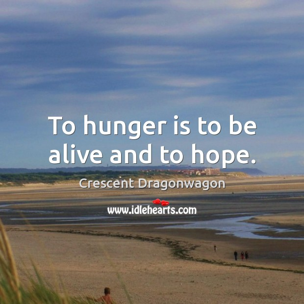 To hunger is to be alive and to hope. Hunger Quotes Image