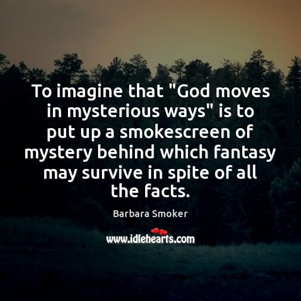 """Image, To imagine that """"God moves in mysterious ways"""" is to put up"""
