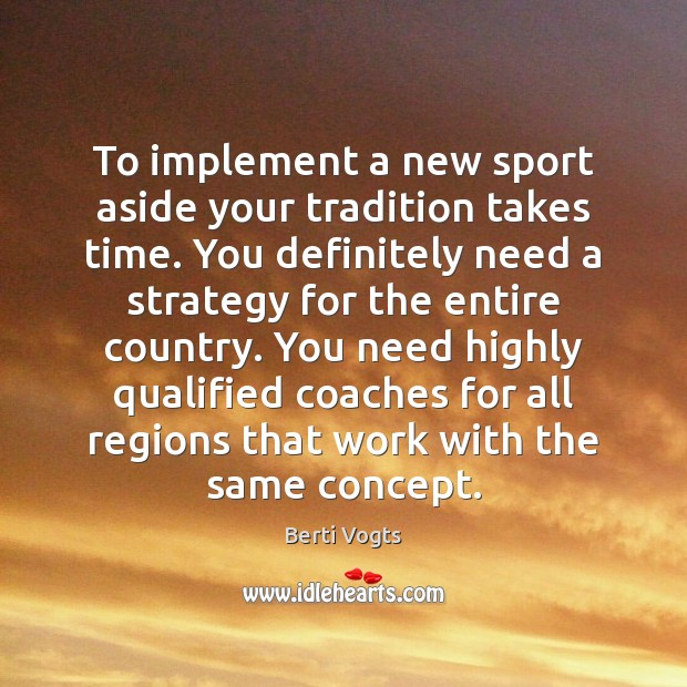 Image, To implement a new sport aside your tradition takes time. You definitely