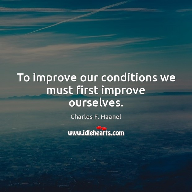 Image, To improve our conditions we must first improve ourselves.