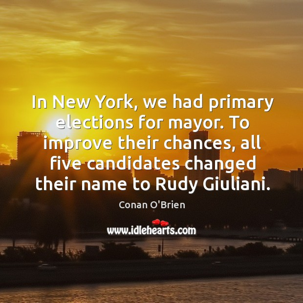 Image, To improve their chances, all five candidates changed their name to rudy giuliani.
