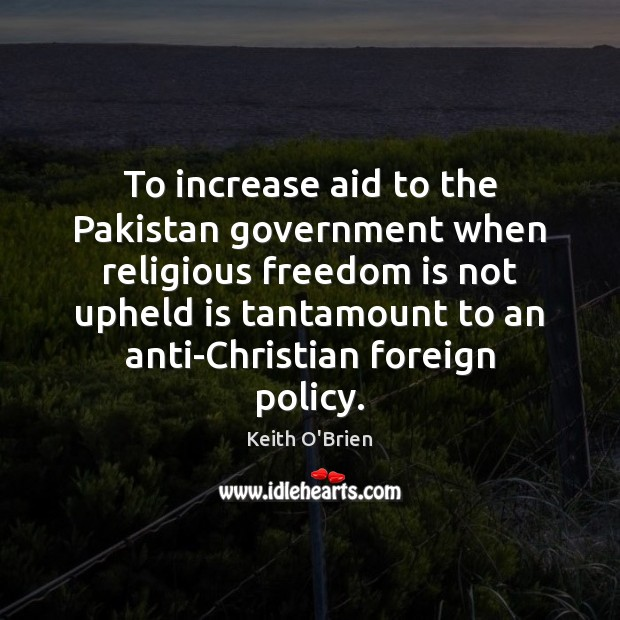To increase aid to the Pakistan government when religious freedom is not Freedom Quotes Image