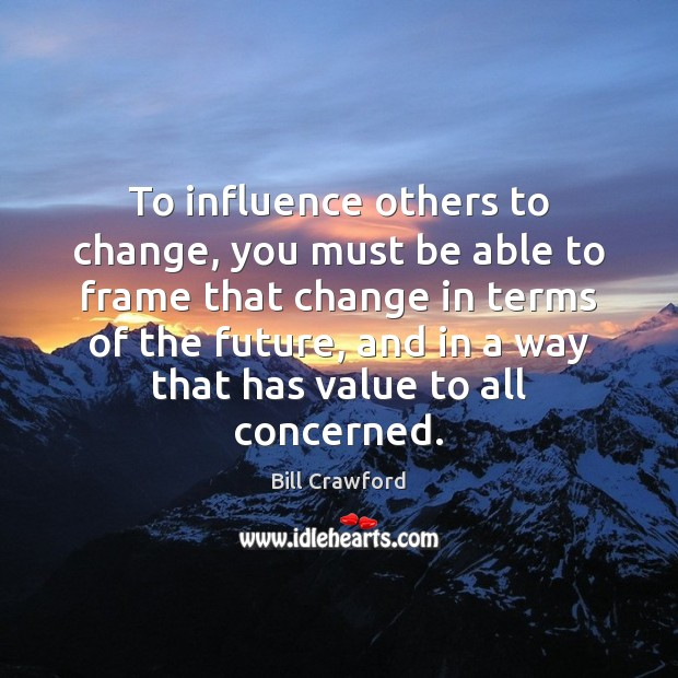 To influence others to change, you must be able to frame that Image