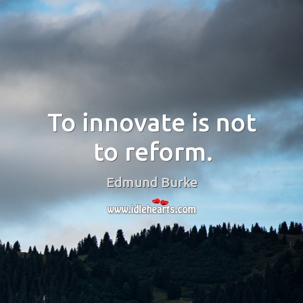 Image, To innovate is not to reform.