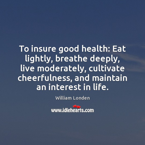 To insure good health: Eat lightly, breathe deeply, live moderately Get Well Soon Messages Image