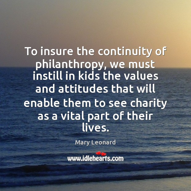 To insure the continuity of philanthropy, we must instill in kids the Image