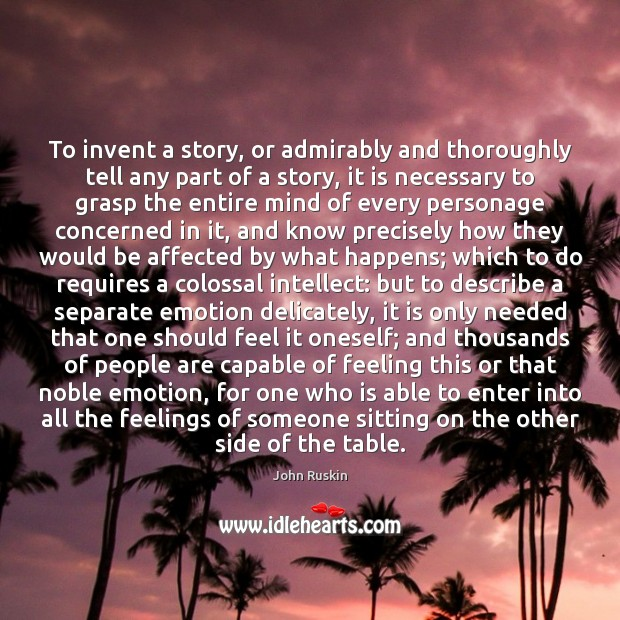 To invent a story, or admirably and thoroughly tell any part of John Ruskin Picture Quote