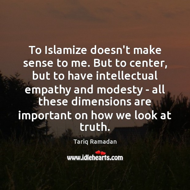 To Islamize doesn't make sense to me. But to center, but to Image